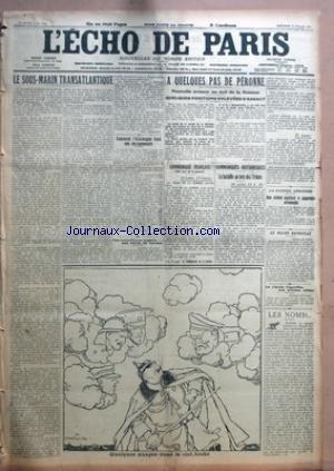 ECHO DE PARIS (LÕ) [No 11653] du 12/07/1916 - LE SOUS-MARIN TRANSATLANTIQUE PAR JEAN HERBETTE - COMMENT LÔÇÖALLEMAGNE TIENT SES ENGAGEMENTS PAR CAMP-MAJOR - LES TRAVAILLEURS ANGLAIS AUX HEROS DE VERDUN - QUELQUES NUAGES DANS LE CIEL DE BOCHE - A QUELQUES PAS DE PERONNE - NOUVELLE AVANCE AU SUD DE LA SOMME - QUELQUES POSITIONS ENLEVEES DÔÇÖASSAUT PAR MARCEL HUTIN - COMMUNIQUE FRANCAIS - COMMUNIQUES BRITANNIQUES - LA BATAILLE AU BOIS DES TRONES - LA GUERRE AERIENNE - NOS AVIONS ABATTENT 4 APPAREI