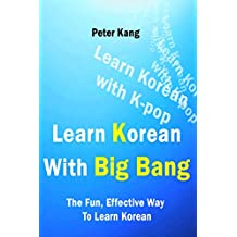 Learn Korean With Big Bang: Big Bang Songs To Learn Korean (Learn Korean With K-Pop Book 2) (English Edition)