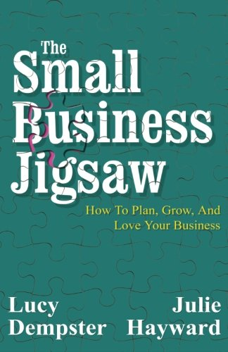 The Small Business Jigsaw: How To Plan, Grow, And Love Your Business