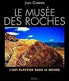 LE MUSEE DES ROCHES. L'art rupestre dans le monde