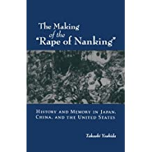 The Making of the Rape of Nanking: History and Memory in Japan, China, and the United States (Studies of the Weatherhead East Asian Institute, Columbia University)