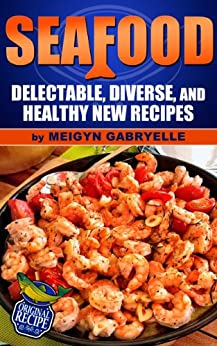 Seafood:  Delectable, Diverse, and Healthy New Recipes by [Gabryelle, Meigyn]