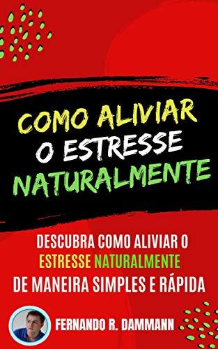 Como Aliviar o Estresse Naturalmente: Descubra como Aliviar o estresse naturalmente de Maneira Simples e Rápida (Portuguese Edition)