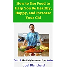 How to Use Food to Help You Be Healthy Happy and Increase Your Chi (The Enlightenment App Book 3)