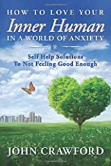 How To Love Your Inner Human In A World Of Anxiety: Self Help Solutions To Not Feeling Good Enough Paperback