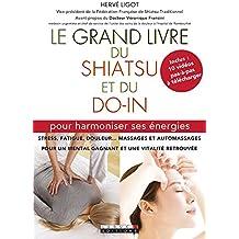 Le grand livre du shiatsu et du do-in: Pour harmoniser ses énergies : stress, fatigue, douleur... massages et automassages  pour un mental gagnant et une vitalité retrouvée