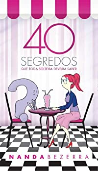 40 Segredos que toda solteira deveria saber (Portuguese Edition) par [Bezerra, Nanda]
