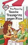 Tausche Traumprinz gegen Pizza (Freche Mädchen - freche Bücher!, Band 50260)