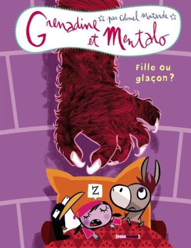 Grenadine et Mentalo, Tome 2 : Fille ou glaçon ?