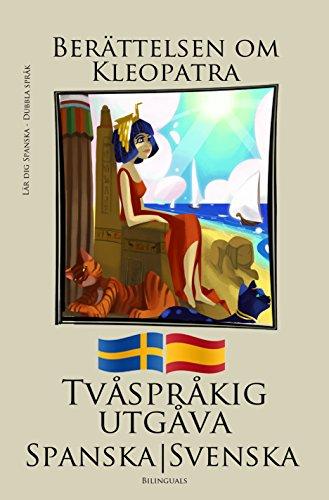 Lär dig Spanska - Tvåspråkig utgåva (Spanska - Svenska) Berättelsen om Kleopatra (Swedish Edition)