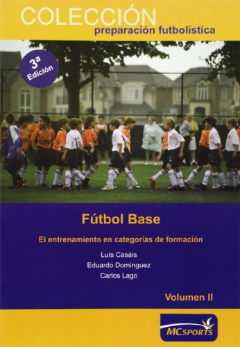 Fútbol base. El entrenamiento en categorías de formación Vol II (Preparacion Futbolistica) por Luis Casais Martinez