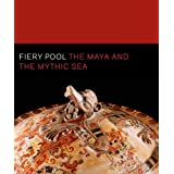 Fiery Pool – The Maya and the Mythic Sea