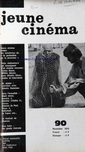 JEUNE CINEMA [No 90] du 01/11/1975 - CINEMA CONTRE TARTUFERIES DE - LA PROTECTIONS DE LA JEUNESSE CARLOS SAURA - MIKLOS JACSO ET JOAN MICKLIN SILVER - VITTORIO GASSMAN - BLACK MOON - NUMERO 2 - HISTOIRE D'ADELE H - LEONOR -HISTOIRE DE PAUL - PHASE 4 - ROLLERBALL - LA FUGUE - FESTIVAL DE MOSCOU - PER GRAZIA RICEVUTA. par Collectif