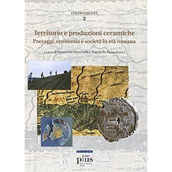 Territorio E Produzioni Ceramiche: Paesaggi, Economia E Società In Età Romana. Atti Del Convegno Internazionale (Pisa, 20-22 Ottobre 2005)