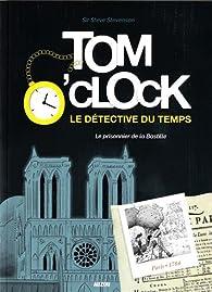 Tom O'clock, le détective du temps, tome 1 : Le prisonnier de la Bastille par Sir Steve Stevenson