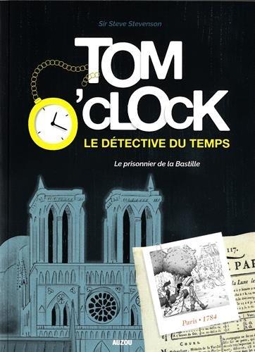 Tom O'Clock : le détective du temps (1) : Le prisonnier de la Bastille