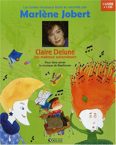 Claire Delune, une maîtresse extraordinaire : Pour faire aimer la musique de Beethoven (1CD audio) par Marlène Jobert