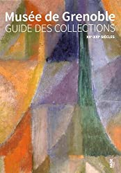 Musée de Grenoble : Guide des collections XXe-XXIe sièces