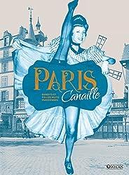 Paris Canaille: Bandits et folles nuits parisiennes