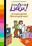 C'est la vie Lulu !, Tome 7 : Je ne peux jamais faire ce que je veux !