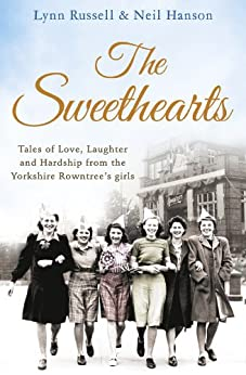 The Sweethearts: Tales of love, laughter and hardship from the Yorkshire Rowntree's girls by [Russell, Lynn, Hanson]