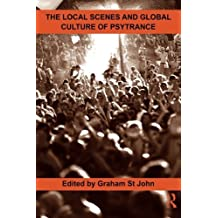 The Local Scenes and Global Culture of Psytrance (Routledge Studies in Ethnomusicology) by Graham St. John (2011-06-24)