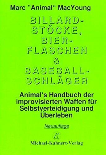 Billardstöcke, Bierflaschen & Baseballschläger: Animal's Handbuch der improvisierten Waffen für Selbstverteidigung und Überleben