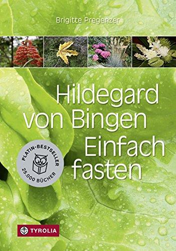 Hildegard von Bingen. Einfach fasten: Mit Farbfotos und mit Zeichnungen von Sophia Pregenzer.
