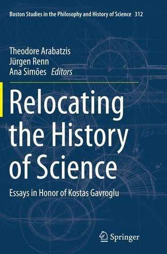relocating-the-history-of-science-essays-in-honor-of-kostas-gavroglu-boston-studies-in-the-philosoph