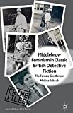 Middlebrow Feminism in Classic British Detective Fiction: The Female Gentleman (Crime Files)