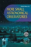 : More Small Astronomical Observatories (The Patrick Moore Practical Astronomy Series)