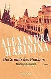 Die Stunde des Henkers: Roman - Alexandra Marinina