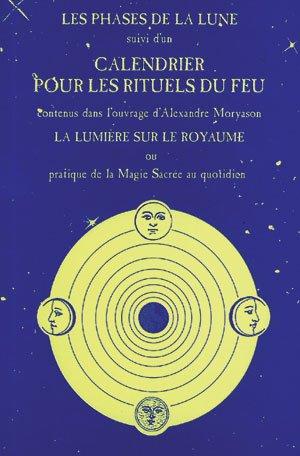 Les phases de la Lune : petite histoire de la Lune et des jours ; suivi de Calendrier pour les rituels du feu...