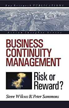 Business Continuity Management - Risk or Reward? (Action Insights Series Book 1) by [Wilcox, Steve, Sammons, Peter]