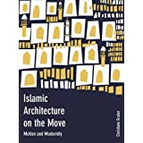 Islamic Architecture on the Move: Motion and Modernity