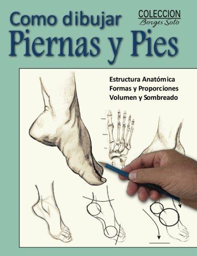 Como Dibujar Piernas y Pies: La Anatomia Humana: Volume 8 (Coleccion Borges Soto)