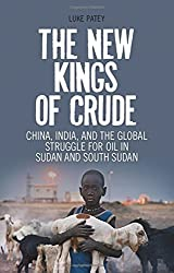 The New Kings of Crude: China, India, and the Global Struggle for Oil in Sudan and South Sudan by Luke Patey (2014-10-15)