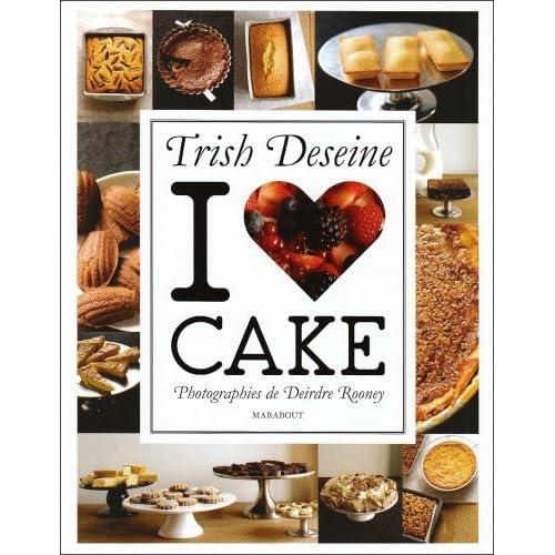 I LOVE CAKE by TRISH DESEINE