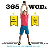 365 Wods: Burpees, Deadlifts, Snatches, Squats, Box Jumps, Situps, Kettlebell Swings, Double Unders, Lunges, Pushups, Pullups, and More Daily Workouts for Home, at the Gym, and on the Road