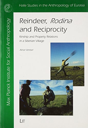 Reindeer, Rodina and Reciprocity: Kinship and Property Relations in a Siberian Village (Halle Studies in the Anthropology of Eurasia)