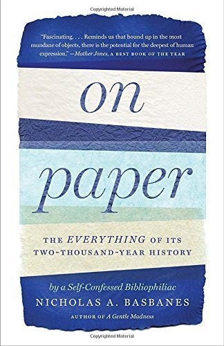 On Paper: The Everything of Its Two-Thousand-Year History by Basbanes, Nicholas A. (2014) Paperback