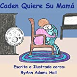 Caden Quiere Su Mamá: Children's Spanish book (Spanish Edition)