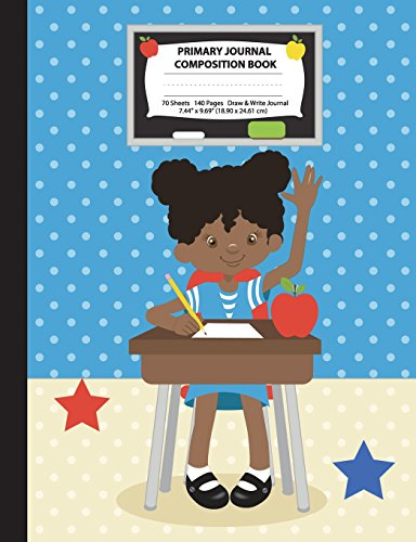 Primary Journal Composition Book: African American Girl in Classroom, Grades K-2 Draw and Write Notebook, Story Journal w/ Picture Space for Drawing, ... Littell Handwriting (Class Act Series) por Eden x Destiny