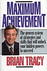 Maximum Achievement: Proven System of Strategies & Skills That Unlock Powers by Brian Tracy (1993-07-22)