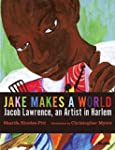 Jake Makes a World : Jacob Lawrence,...