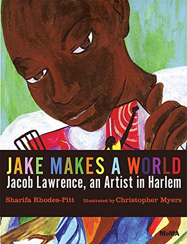 Jake Makes a World: Jacob Lawrence, a Young Artist in Harlem par Sharifa Rhodes-Pitts, Christopher Myers