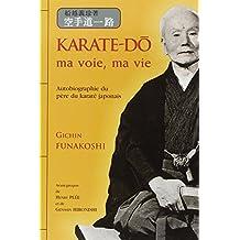Karaté-do : ma voie, ma vie