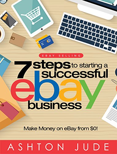 ebay-selling-7-steps-to-starting-a-successful-ebay-business-from-0-and-make-money-on-ebay-be-an-ebay