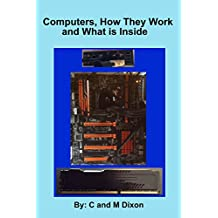 Computers, How They Work and What is Inside (English Edition)