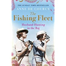 By Anne de Courcy The Fishing Fleet: Husband-Hunting in the Raj